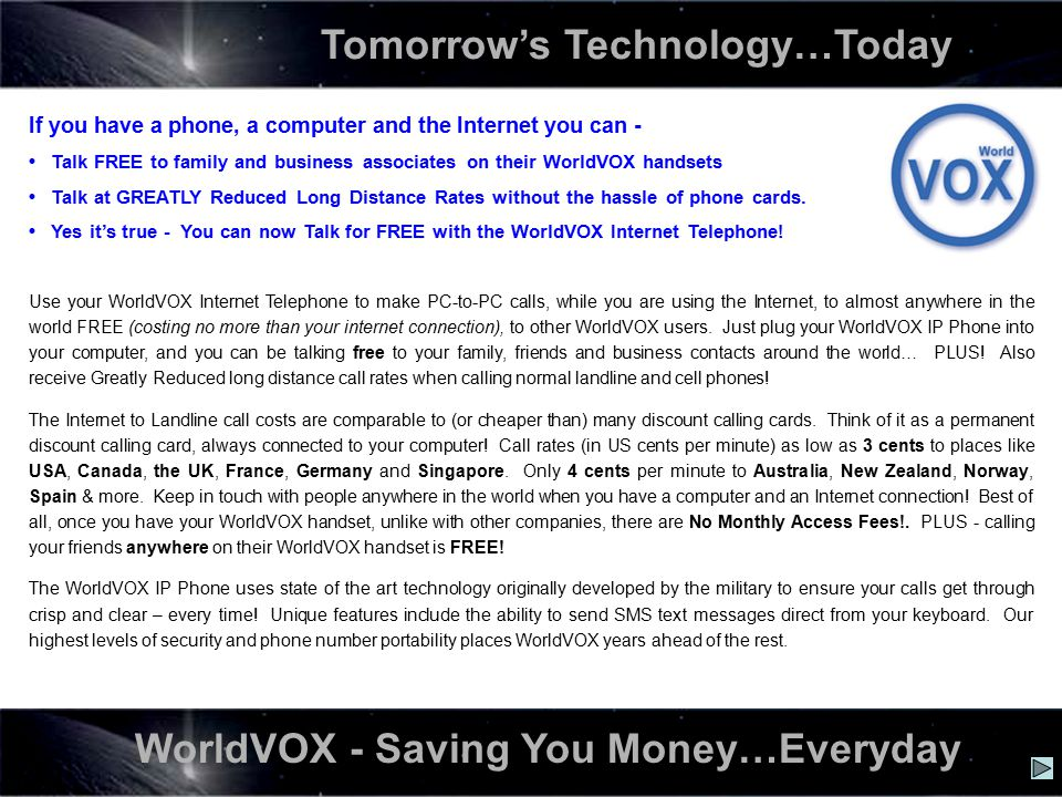The WorldVOX IP Phone is a breakthrough in world communications.