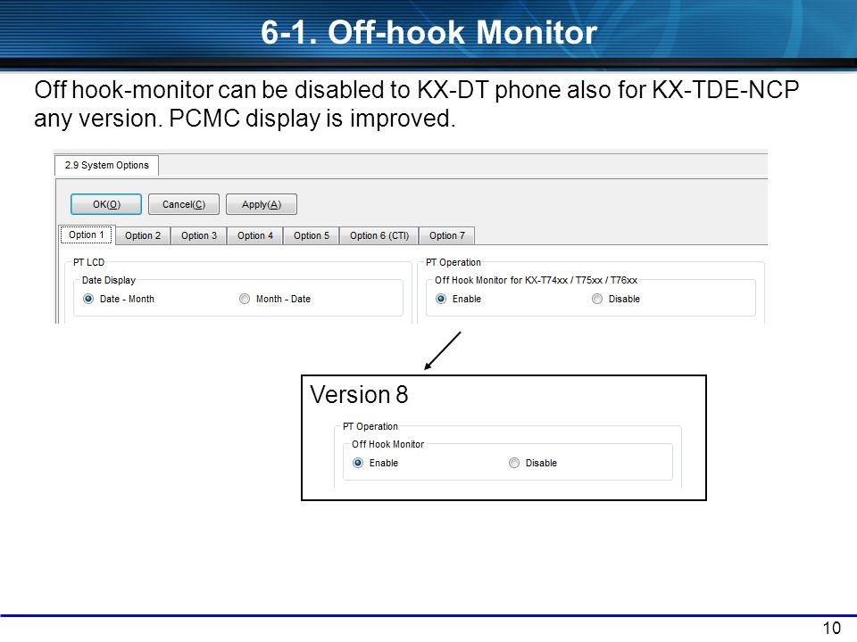10 Off hook-monitor can be disabled to KX-DT phone also for KX-TDE-NCP any version. PCMC display is improved. 6-1. Off-hook Monitor Version 8
