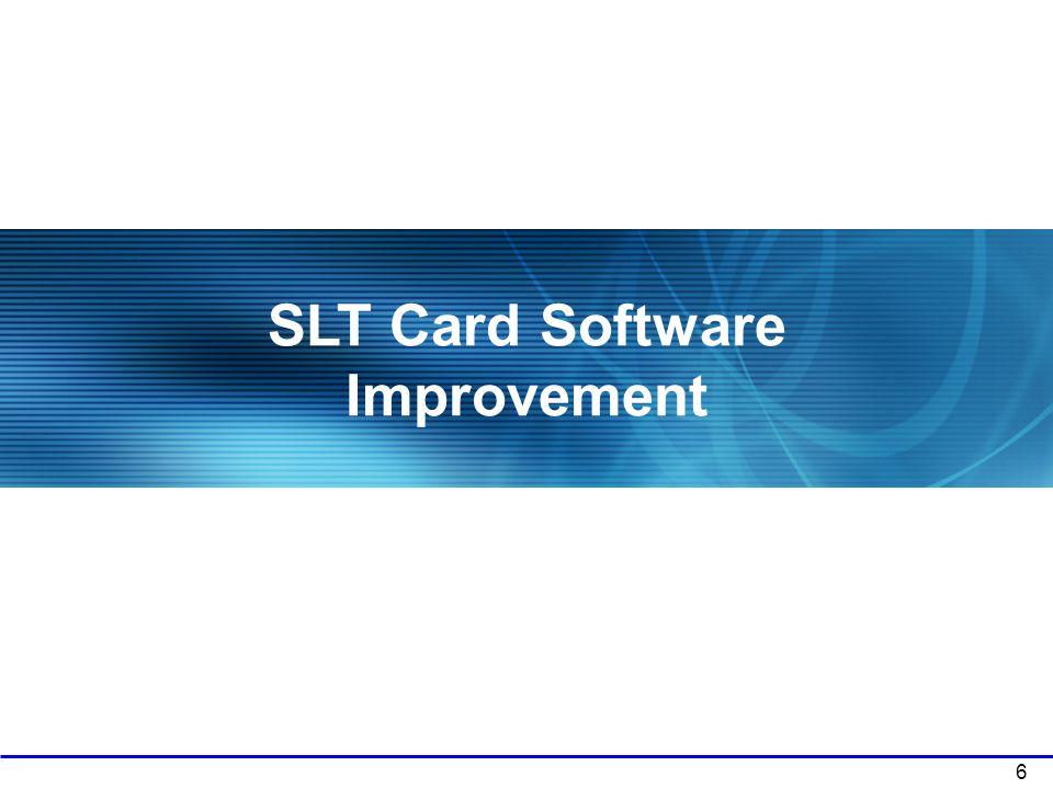 6 SLT Card Software Improvement