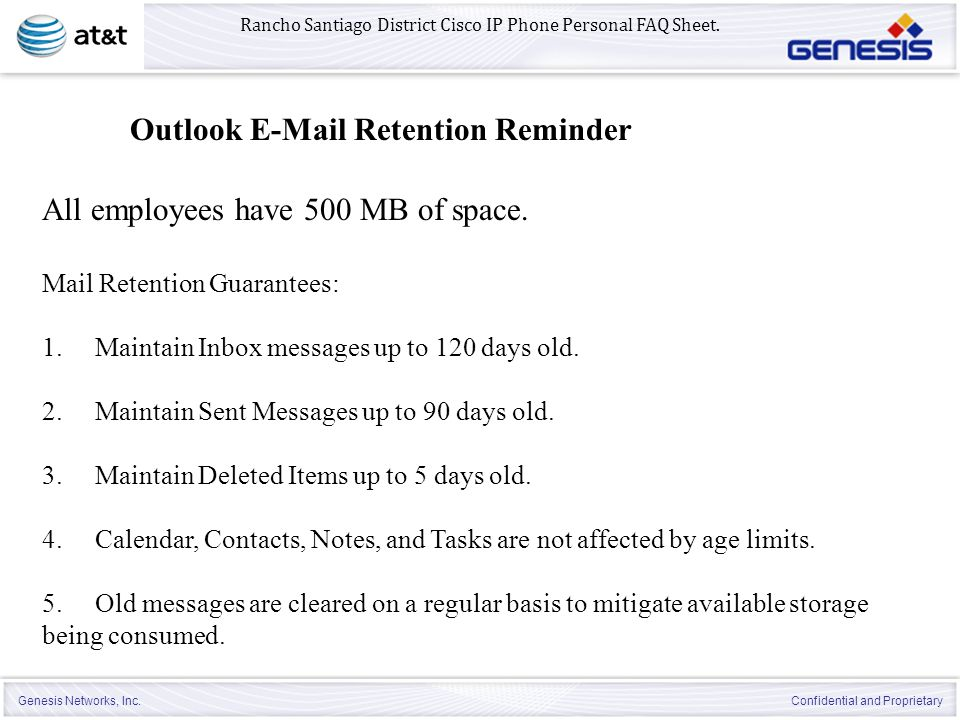 Genesis Networks, Inc. Confidential and Proprietary All employees have 500 MB of space. Mail Retention Guarantees: 1. Maintain Inbox messages up to 12