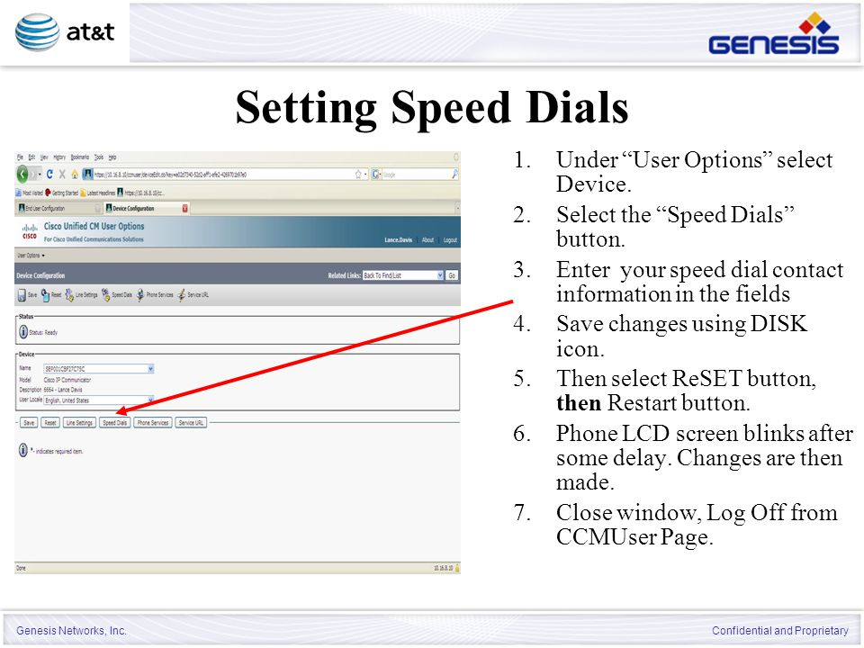 """Genesis Networks, Inc. Confidential and Proprietary Setting Speed Dials 1.Under """"User Options"""" select Device. 2.Select the """"Speed Dials"""" button. 3.Ent"""