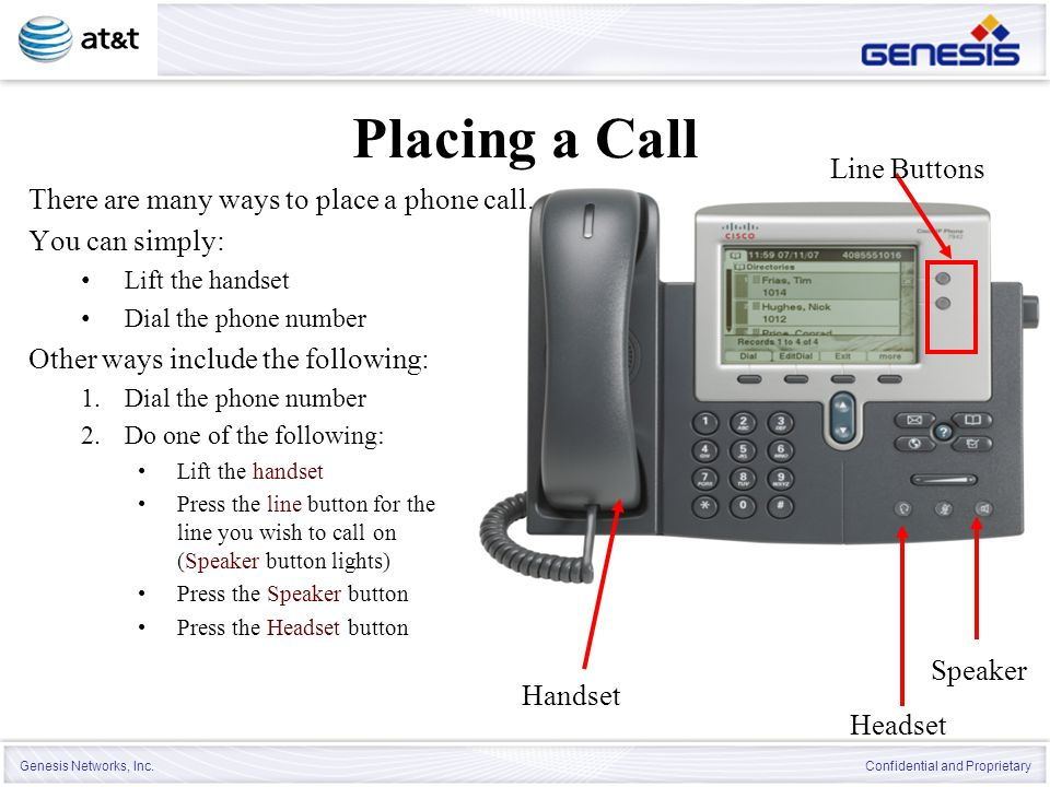 Genesis Networks, Inc. Confidential and Proprietary Placing a Call There are many ways to place a phone call. You can simply: Lift the handset Dial th