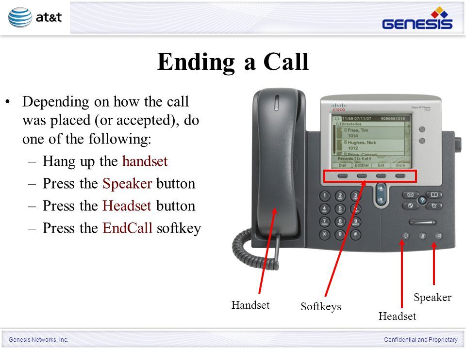 Genesis Networks, Inc. Confidential and Proprietary Ending a Call Depending on how the call was placed (or accepted), do one of the following: –Hang u