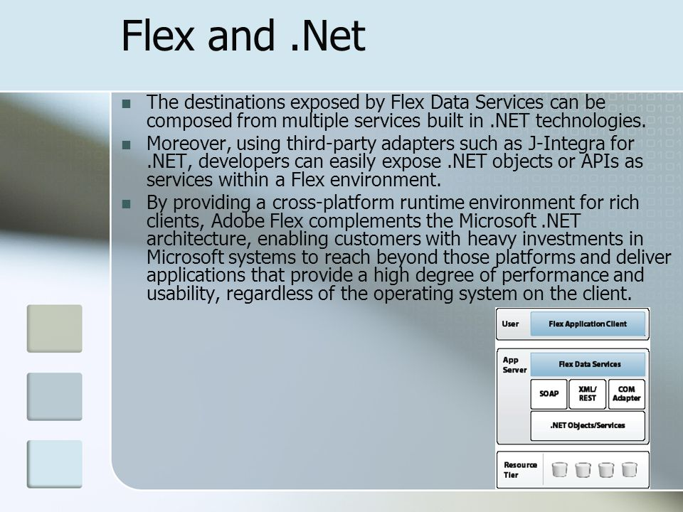 Flex and.Net The destinations exposed by Flex Data Services can be composed from multiple services built in.NET technologies.