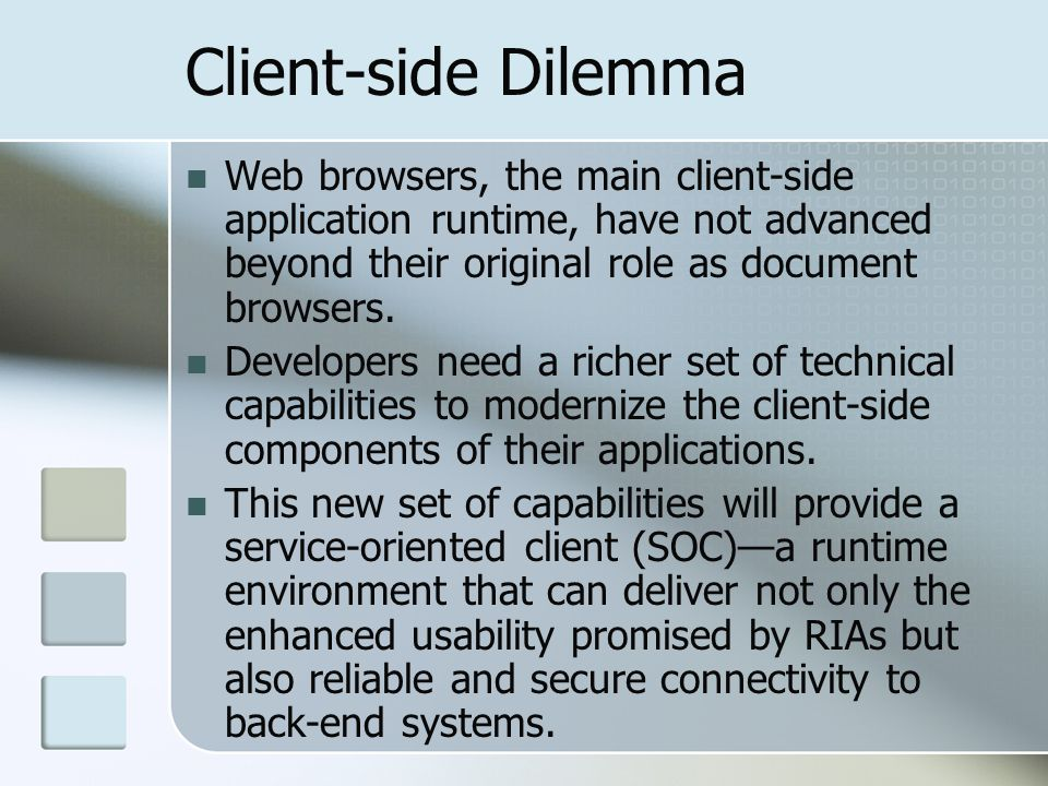 Client-side Dilemma Web browsers, the main client-side application runtime, have not advanced beyond their original role as document browsers. Develop