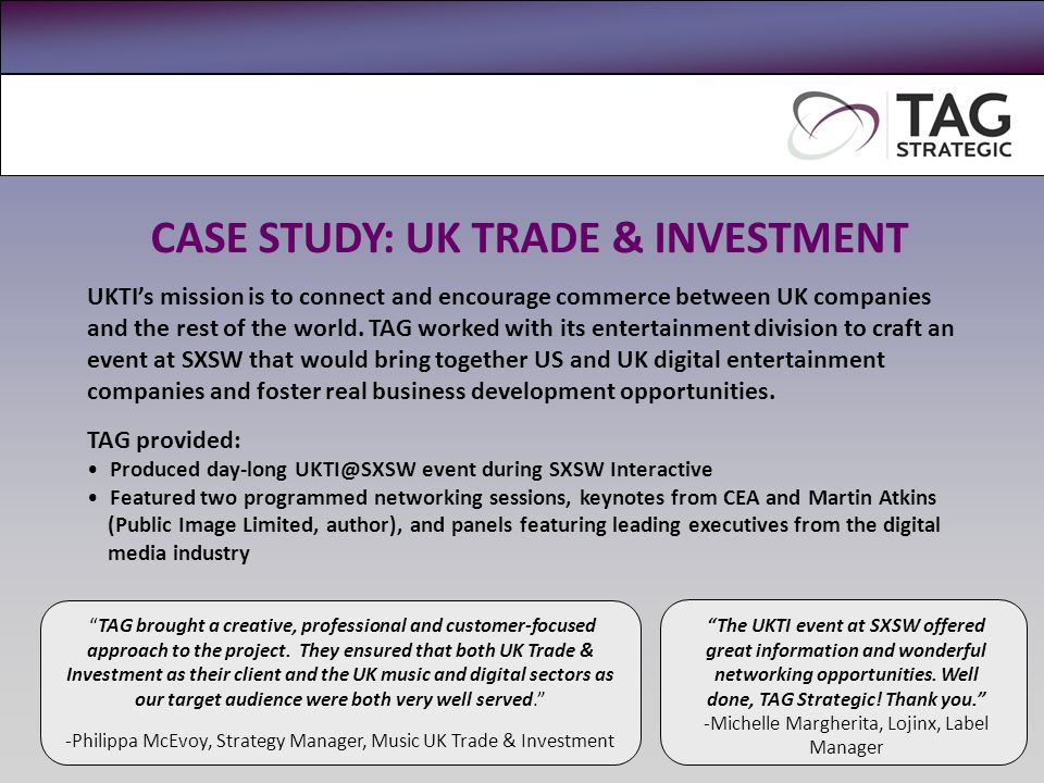 CASE STUDY: UK TRADE & INVESTMENT UKTI's mission is to connect and encourage commerce between UK companies and the rest of the world. TAG worked with