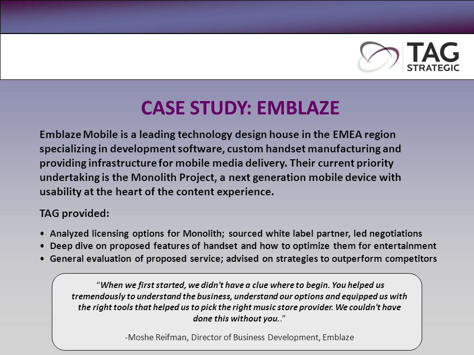 CASE STUDY: EMBLAZE Emblaze Mobile is a leading technology design house in the EMEA region specializing in development software, custom handset manufa