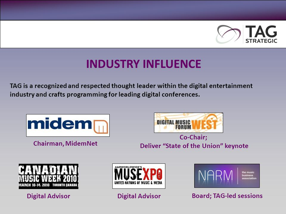 INDUSTRY INFLUENCE TAG is a recognized and respected thought leader within the digital entertainment industry and crafts programming for leading digital conferences.