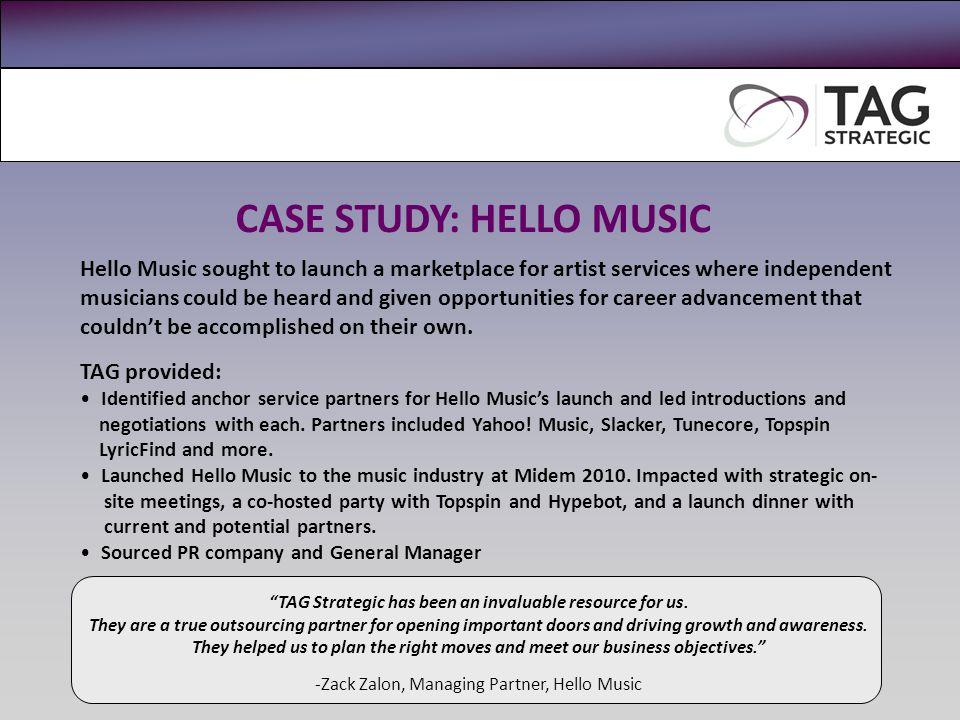 CASE STUDY: HELLO MUSIC Hello Music sought to launch a marketplace for artist services where independent musicians could be heard and given opportunities for career advancement that couldn't be accomplished on their own.