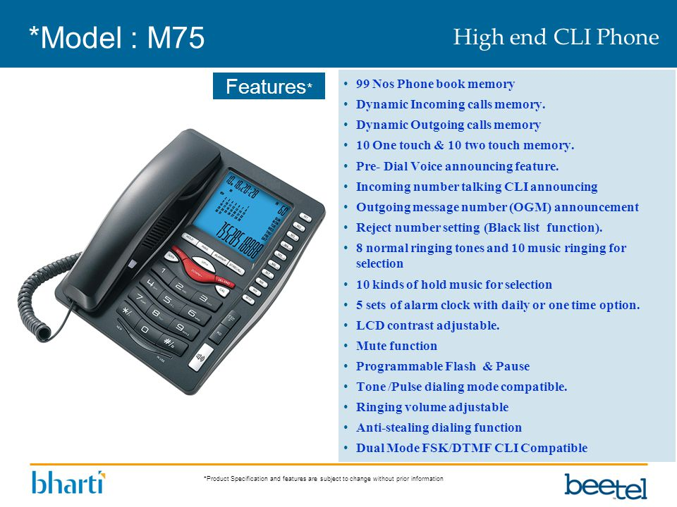 *Product Specification and features are subject to change without prior information Features * *Model : M75 99 Nos Phone book memory Dynamic Incoming