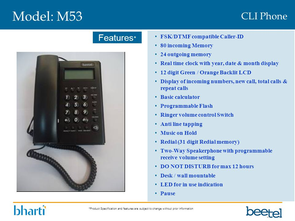 *Product Specification and features are subject to change without prior information Features * Model: M53 FSK/DTMF compatible Caller-ID 80 incoming Me