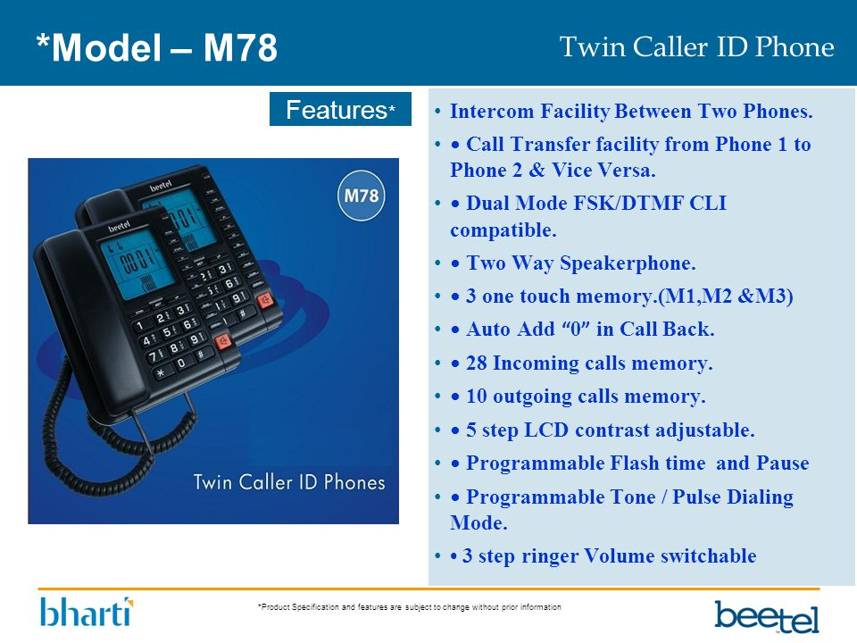 *Product Specification and features are subject to change without prior information Features * *Model – M78 Intercom Facility Between Two Phones. Call
