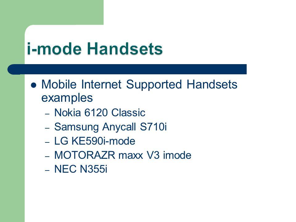 Mobile Internet Supported Handsets examples – Nokia 6120 Classic – Samsung Anycall S710i – LG KE590i-mode – MOTORAZR maxx V3 imode – NEC N355i