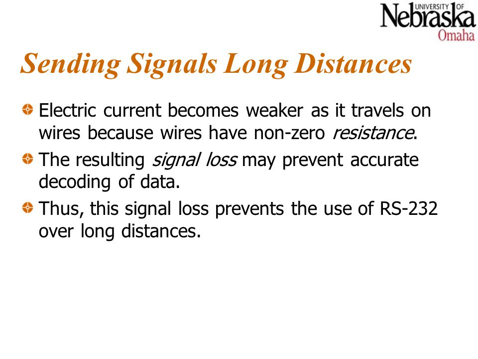 Sending Signals Long Distances Electric current becomes weaker as it travels on wires because wires have non-zero resistance.