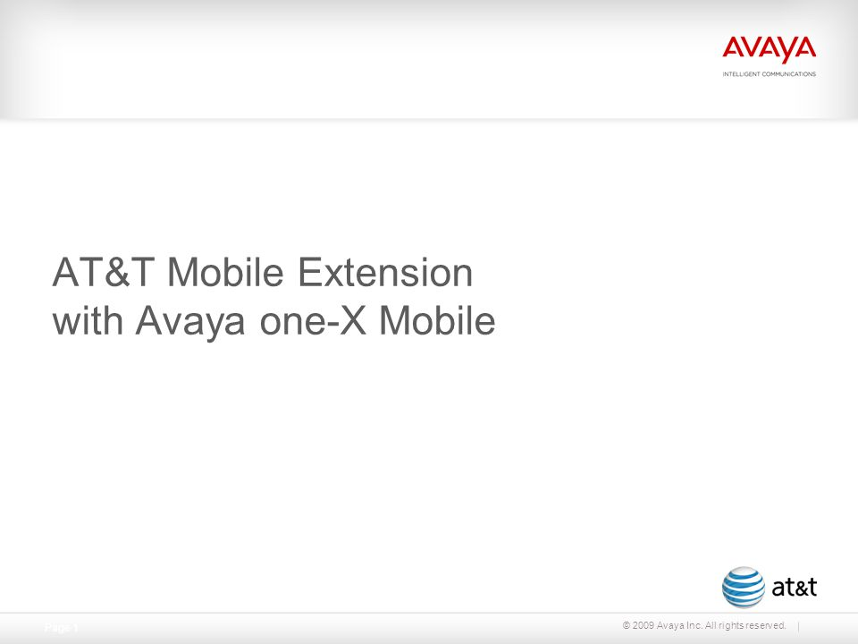 © 2009 Avaya Inc. All rights reserved. Page 1 AT&T Mobile Extension with Avaya one-X Mobile