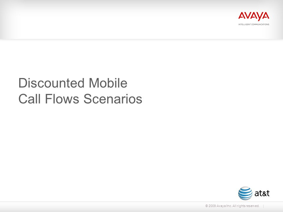 © 2009 Avaya Inc. All rights reserved. Discounted Mobile Call Flows Scenarios