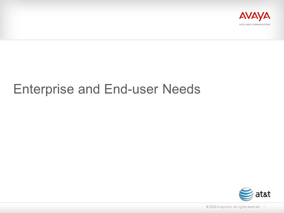 © 2009 Avaya Inc. All rights reserved. Enterprise and End-user Needs