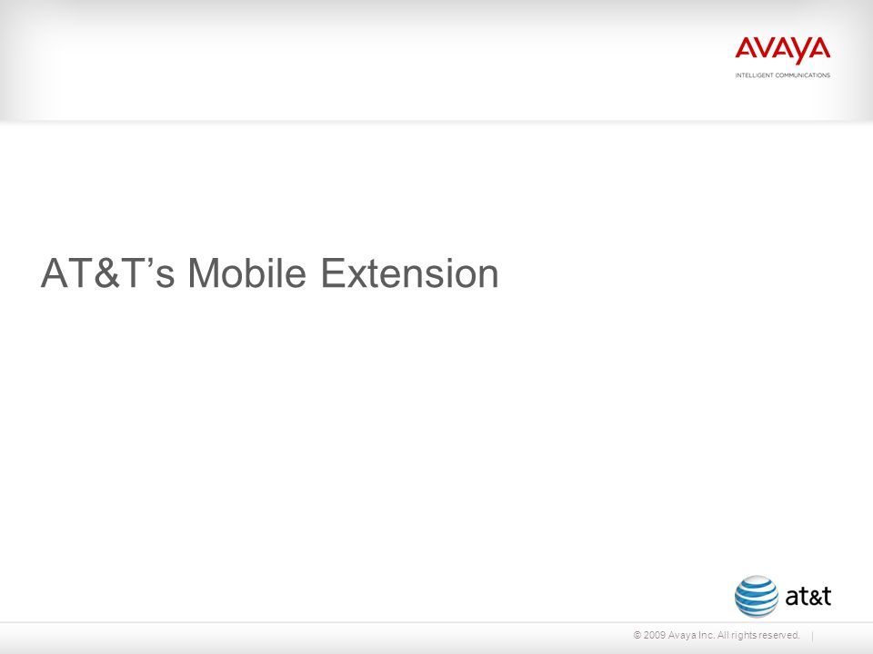 © 2009 Avaya Inc. All rights reserved. AT&T's Mobile Extension