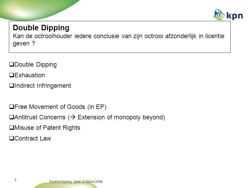 Double Dipping - Zeist 12 March 2008 2 Double Dipping Kan de octrooihouder iedere conclusie van zijn octrooi afzonderlijk in licentie geven .