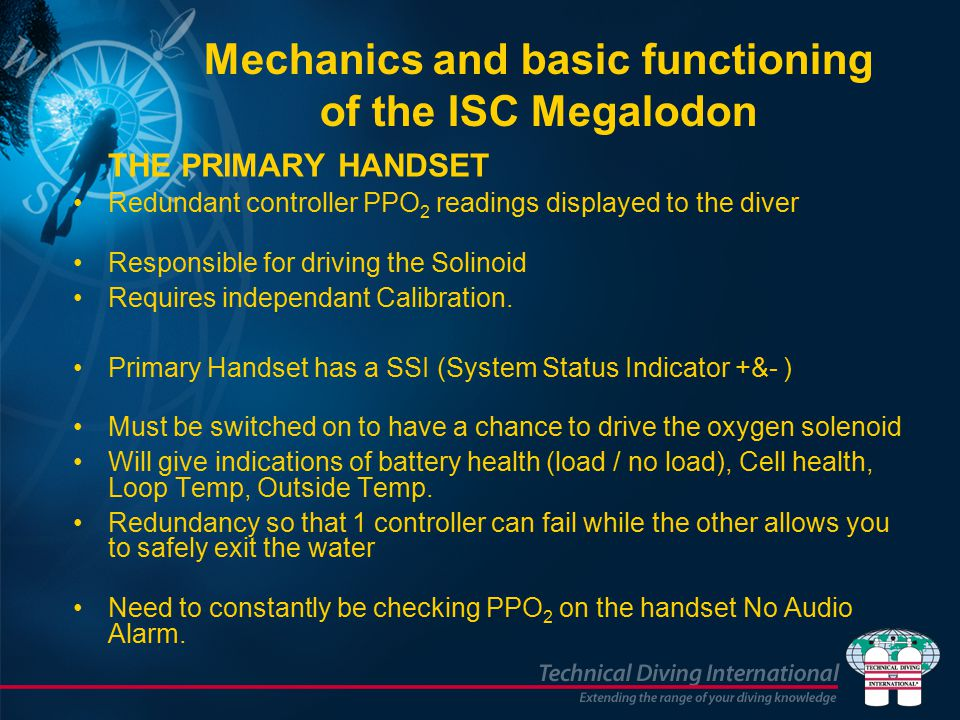 THE PRIMARY HANDSET Redundant controller PPO 2 readings displayed to the diver Responsible for driving the Solinoid Requires independant Calibration.