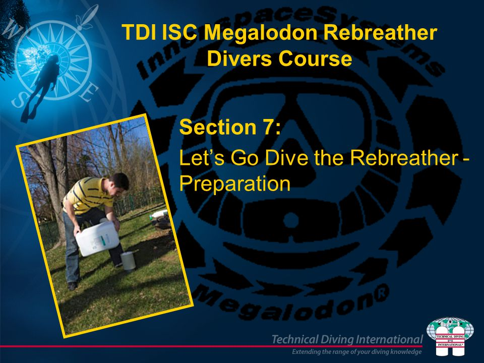 TDI ISC Megalodon Rebreather Divers Course Section 7: Let's Go Dive the Rebreather - Preparation
