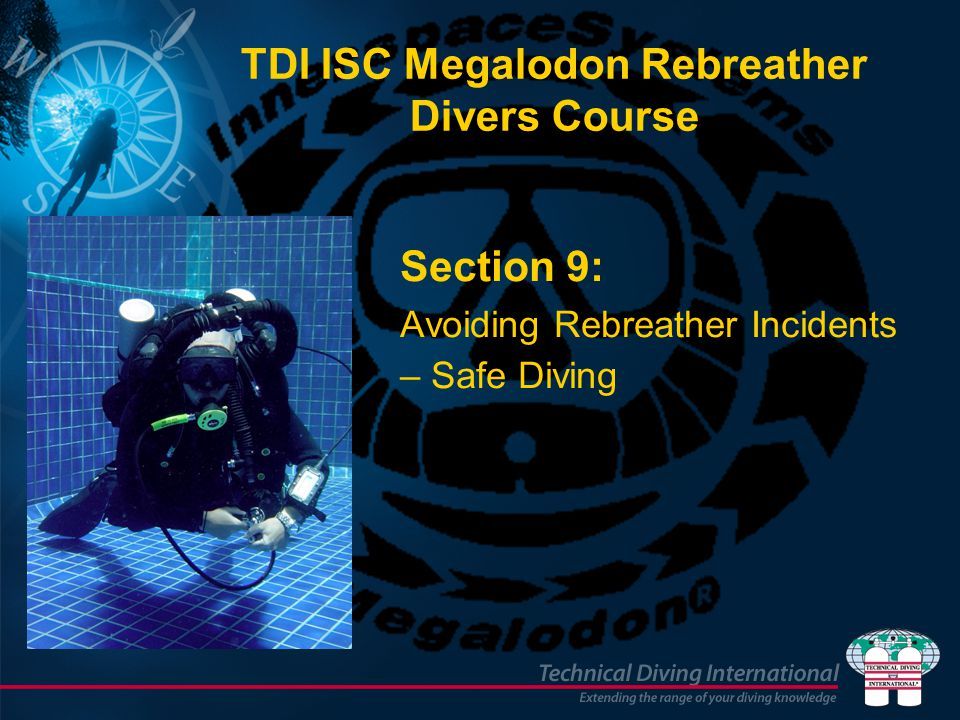 TDI ISC Megalodon Rebreather Divers Course Section 9: Avoiding Rebreather Incidents – Safe Diving