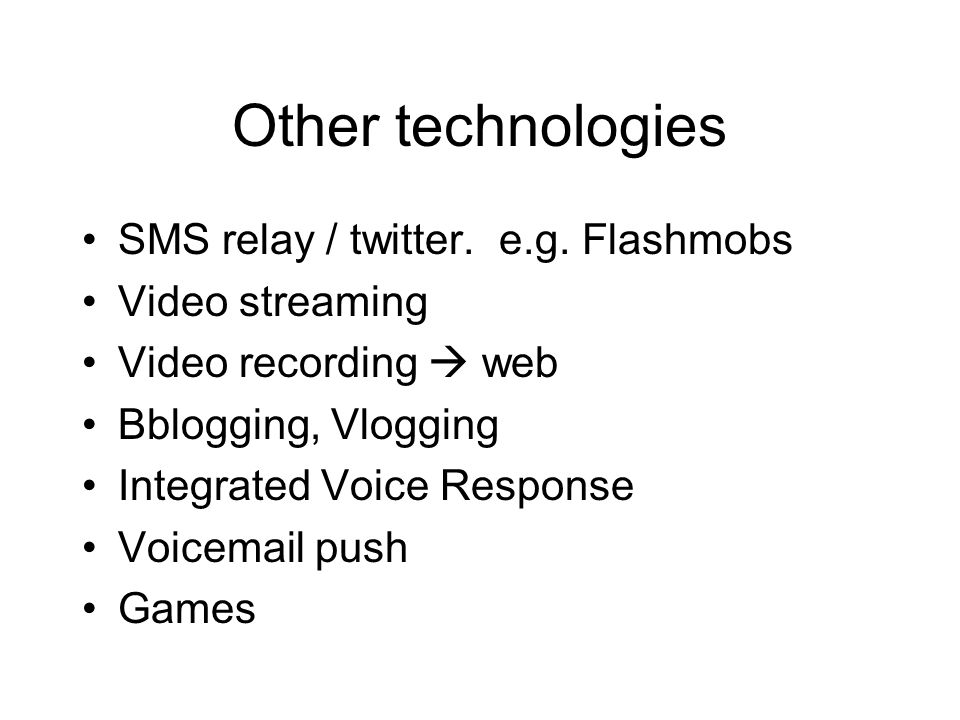 Other technologies SMS relay / twitter. e.g.