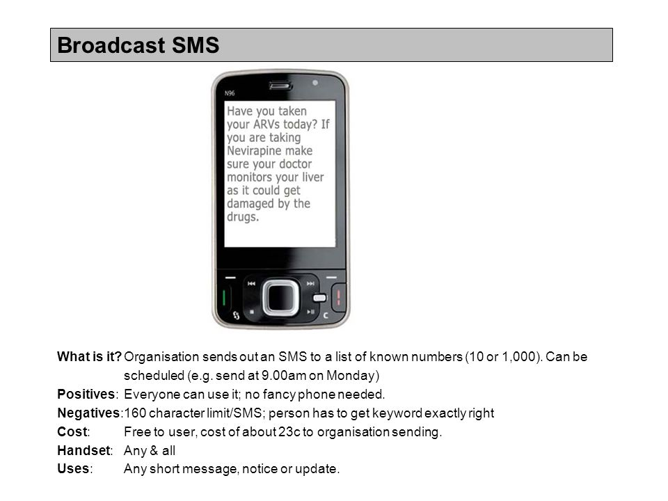 Broadcast SMS What is it?Organisation sends out an SMS to a list of known numbers (10 or 1,000).