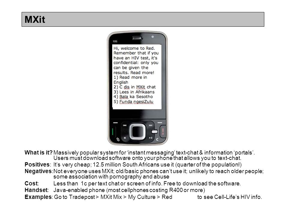 MXit What is it?Massively popular system for 'instant messaging' text-chat & information 'portals'.