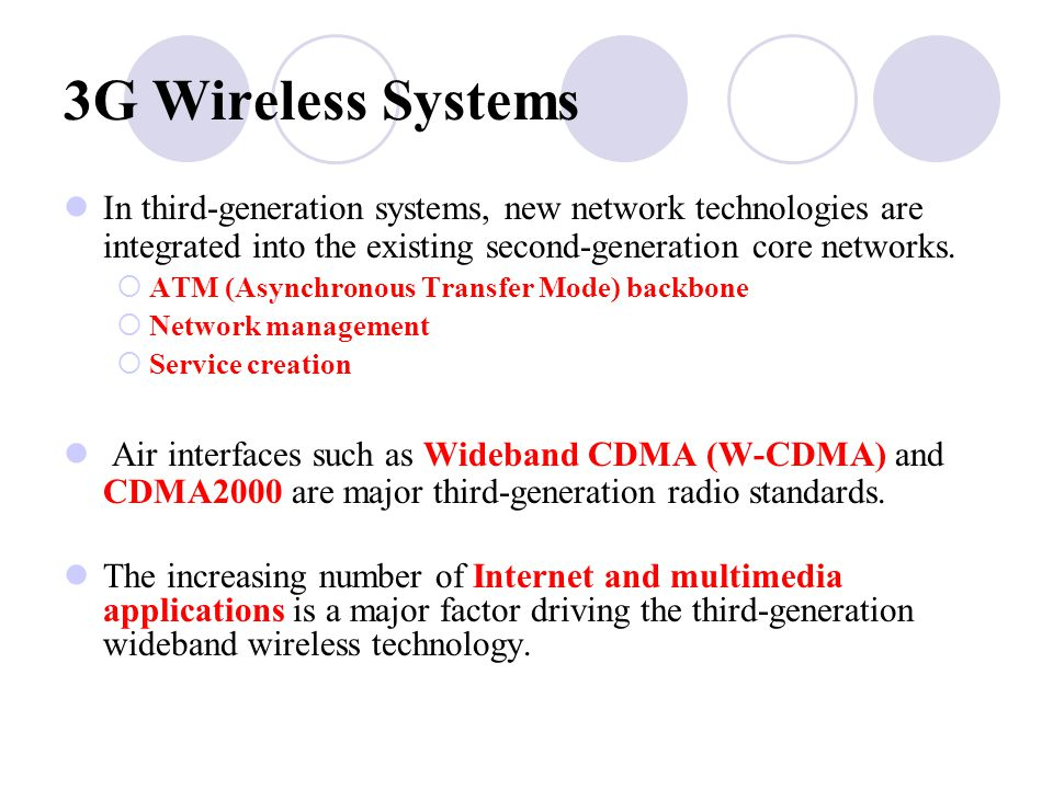 3G Wireless Systems In third ‑ generation systems, new network technologies are integrated into the existing second ‑ generation core networks.