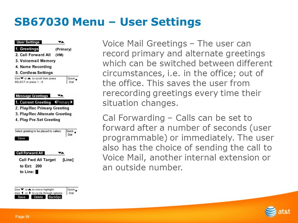 Page 16 SB67030 Menu – User Settings Voice Mail Greetings – The user can record primary and alternate greetings which can be switched between differen
