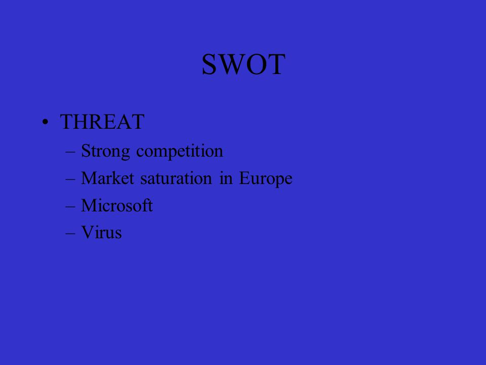 SWOT OPPORTUNITIES –China and the Asia-Pacific region –Market growth –New technologies –Enterprise market