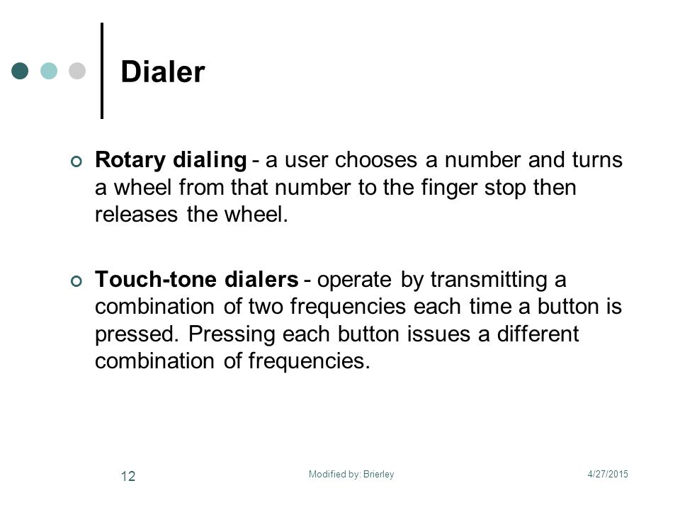 Dialer Rotary dialing - a user chooses a number and turns a wheel from that number to the finger stop then releases the wheel.
