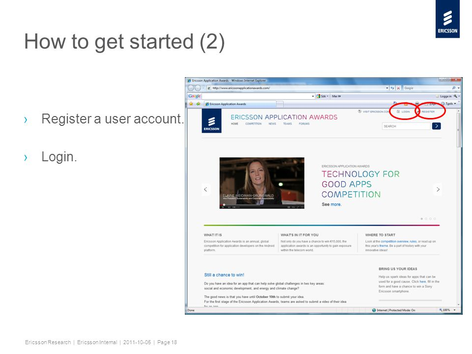 Slide title minimum 48 pt Slide subtitle minimum 30 pt Ericsson Research | Ericsson Internal | 2011-10-05 | Page 18 How to get started (2) ›Register a user account.