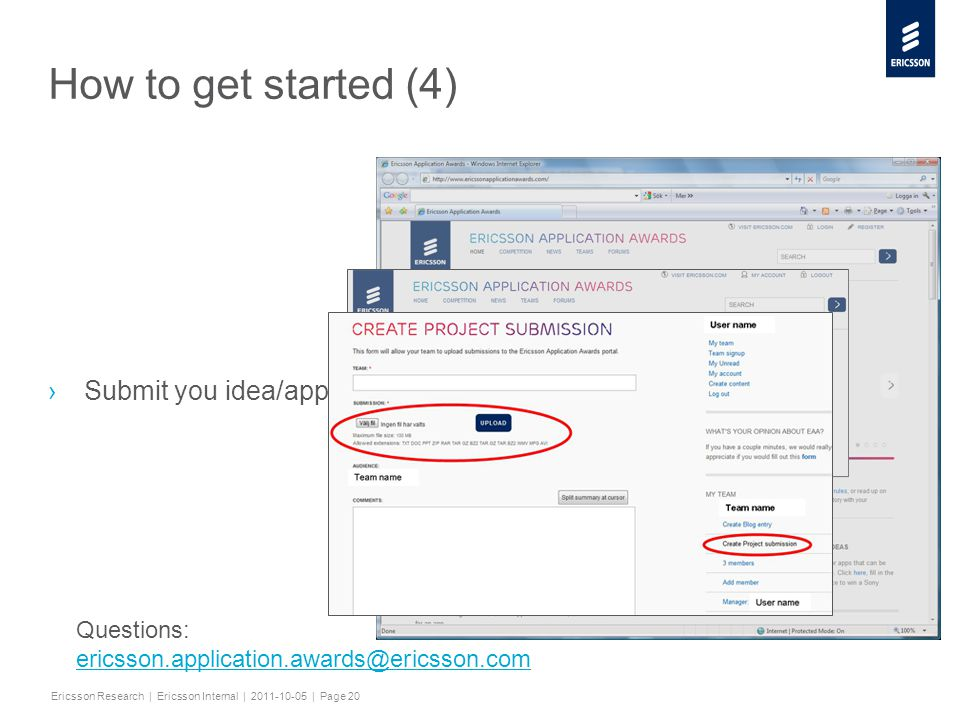 Slide title minimum 48 pt Slide subtitle minimum 30 pt Ericsson Research | Ericsson Internal | 2011-10-05 | Page 20 How to get started (4) ›Submit you idea/app.