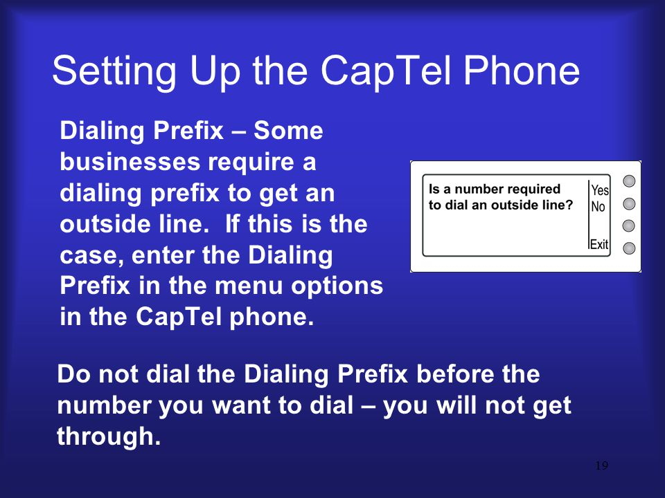 19 Setting Up the CapTel Phone Dialing Prefix – Some businesses require a dialing prefix to get an outside line.