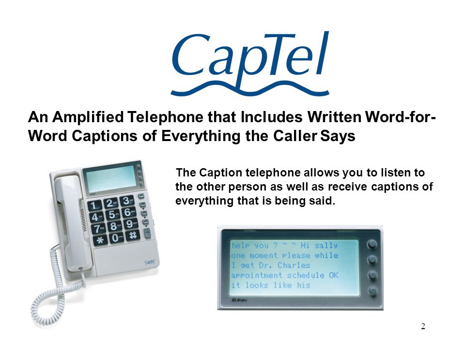 3 People who… Demonstrate the ability to speak for themselves Are unable to discriminate speech sound using the amplified telephone currently available.