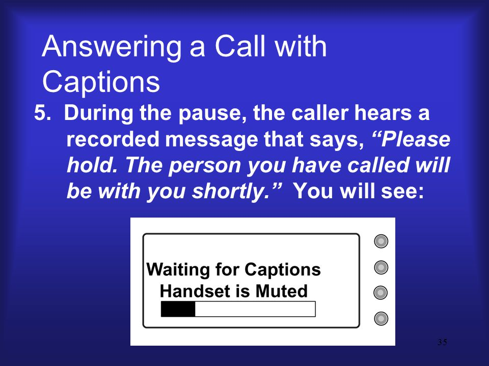 35 Answering a Call with Captions 5.