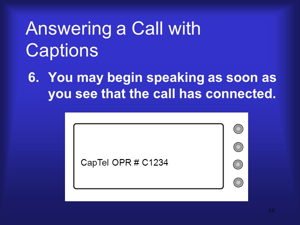 36 Answering a Call with Captions 6.You may begin speaking as soon as you see that the call has connected.