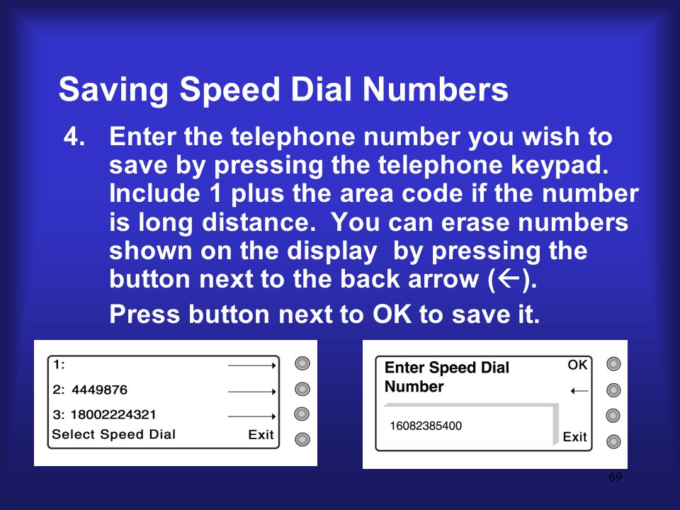 69 Saving Speed Dial Numbers 4.Enter the telephone number you wish to save by pressing the telephone keypad.