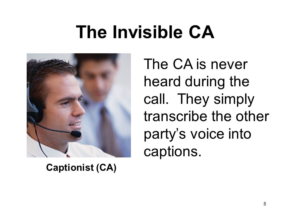 8 The Invisible CA The CA is never heard during the call.