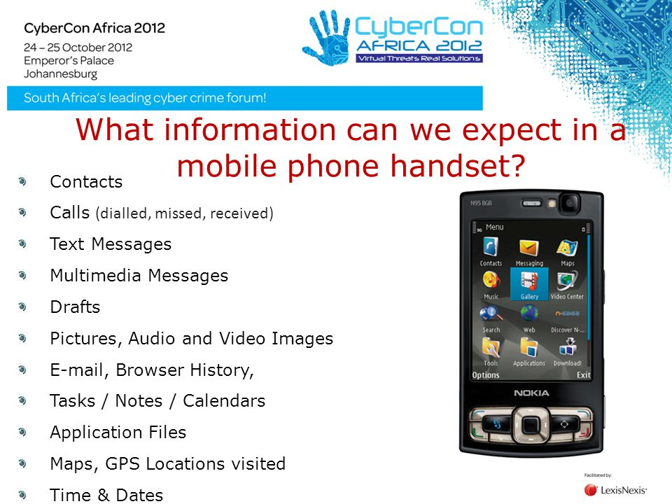 What information can we expect in a mobile phone handset? Contacts Calls (dialled, missed, received) Text Messages Multimedia Messages Drafts Pictures