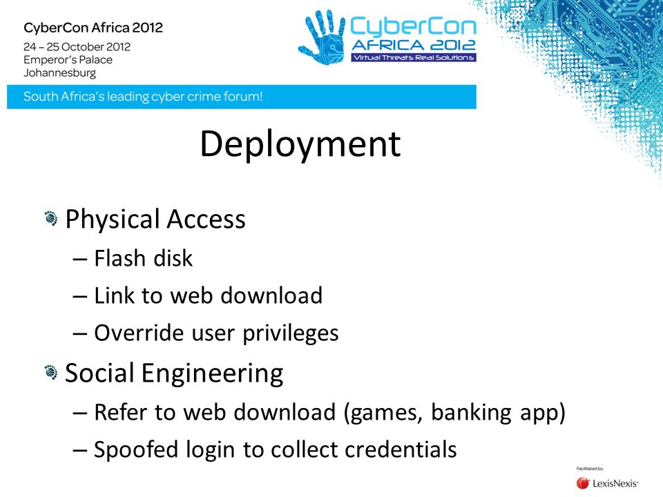 Deployment Physical Access – Flash disk – Link to web download – Override user privileges Social Engineering – Refer to web download (games, banking a