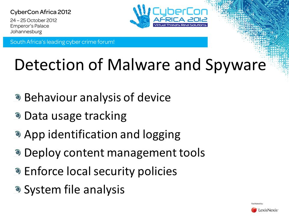 Detection of Malware and Spyware Behaviour analysis of device Data usage tracking App identification and logging Deploy content management tools Enforce local security policies System file analysis