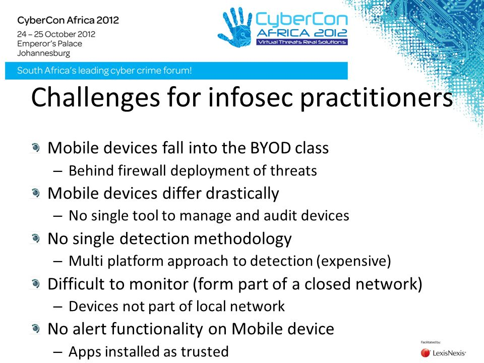 Challenges for infosec practitioners Mobile devices fall into the BYOD class – Behind firewall deployment of threats Mobile devices differ drastically