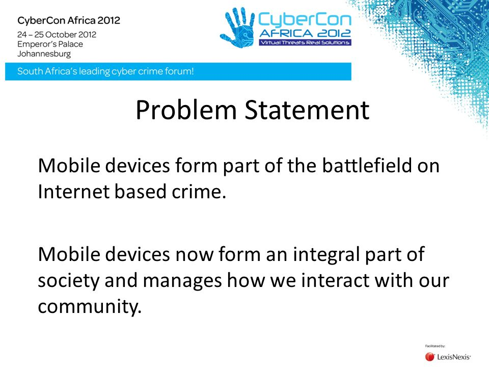 Problem Statement Mobile devices form part of the battlefield on Internet based crime.