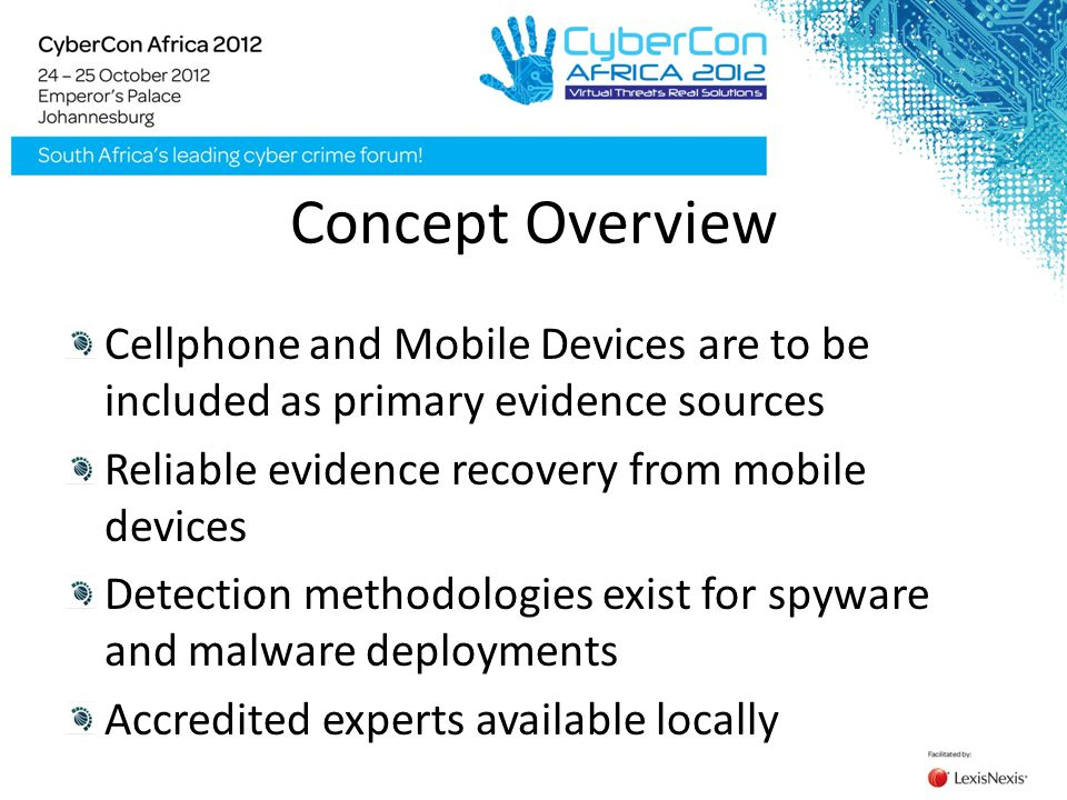Concept Overview Cellphone and Mobile Devices are to be included as primary evidence sources Reliable evidence recovery from mobile devices Detection