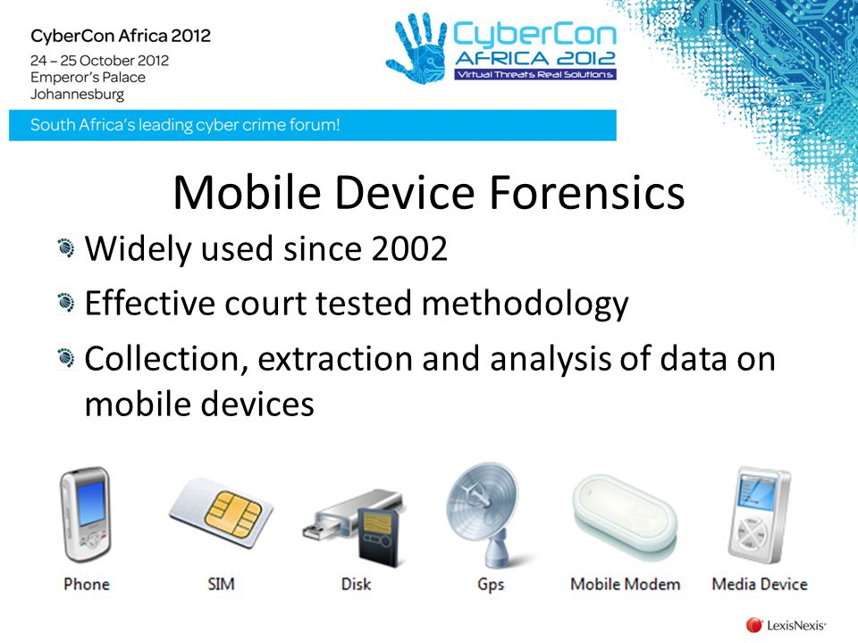 Mobile Device Forensics Widely used since 2002 Effective court tested methodology Collection, extraction and analysis of data on mobile devices