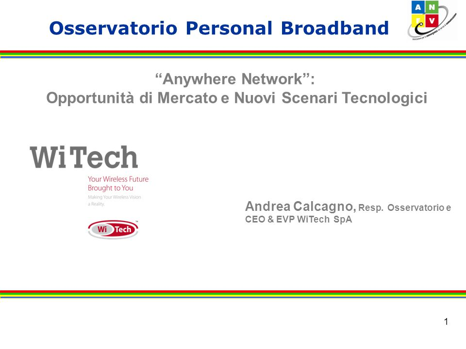 1 Osservatorio Personal Broadband Anywhere Network : Opportunità di Mercato e Nuovi Scenari Tecnologici Andrea Calcagno, Resp.