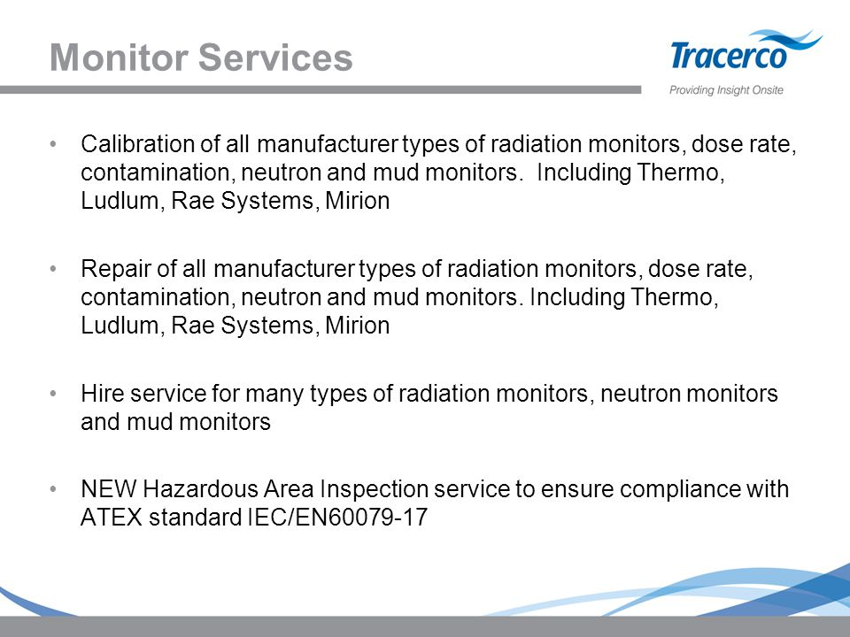 Monitor Services Calibration of all manufacturer types of radiation monitors, dose rate, contamination, neutron and mud monitors.